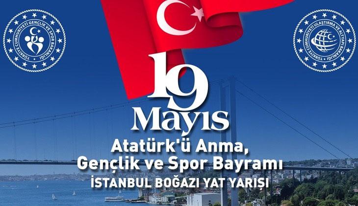 19 Mayıs Atatürk'ü Anma Gençlik ve Spor Bayramı İstanbul Boğazı'nda yat yarışı ile kutlanacak